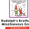 Rudolphs brother and mischievous gnome